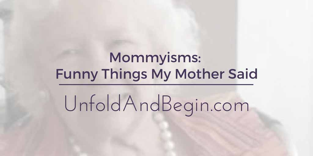 Mommyisms: Funny Things My Mother Said