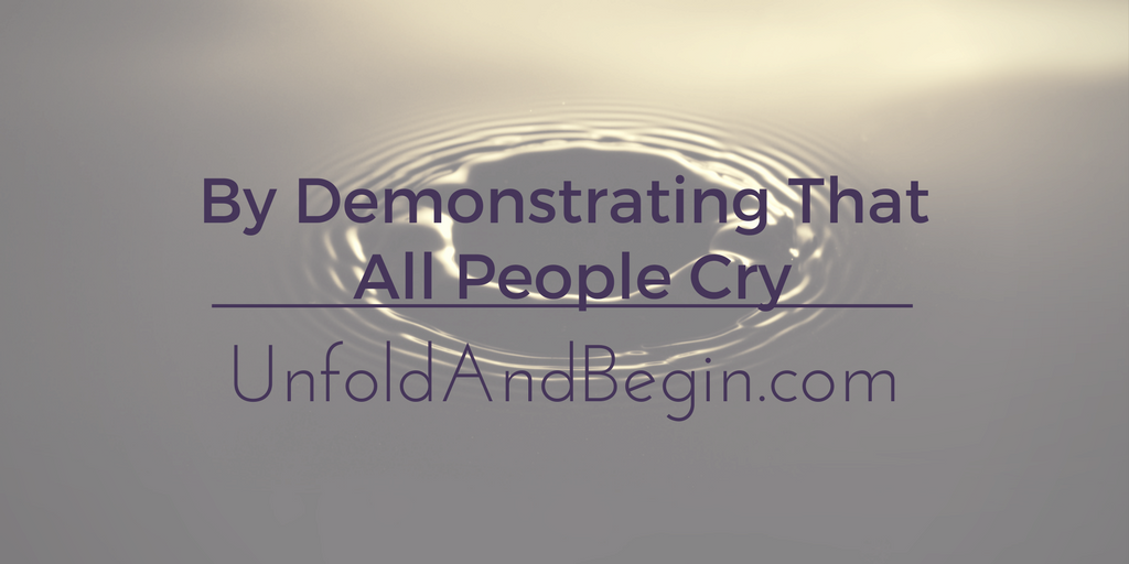 By Demonstrating That All People Cry