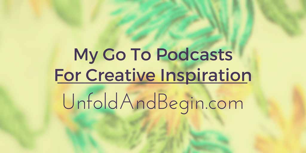 My Go To Podcasts for Creative Inspiration